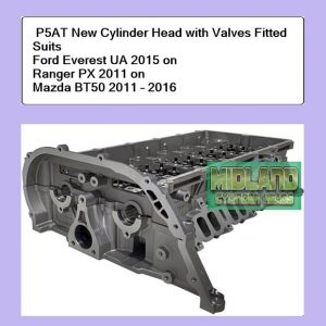 P5AT New Cylinder Head with Valves Fitted suits Ford Everest UA 2015 on Ranger PX 2011 on Mazda BT50 2011 – 2016