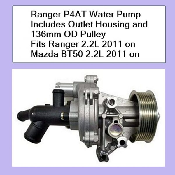 Ranger P4AT Water Pump Includes Outlet Housing and 136mm OD Pulley Fits Ranger 2.2L 2011 on Mazda BT50 2.2L 2011 on
