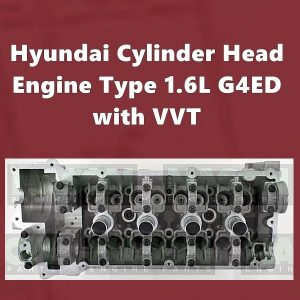 Hyundai Cylinder Head Engine Type 1.6L G4ED with VVT