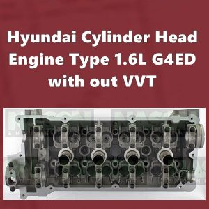 Hyundai Cylinder Head Engine Type 1.6L G4ED with out VVT