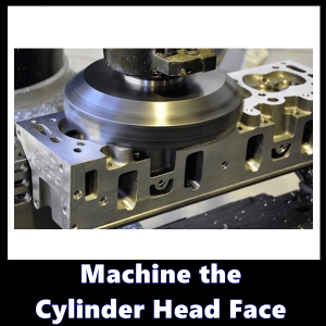 Machine the Cylinder Head Face